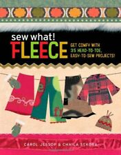 Sew What! Fleece: Get Comfy with 35 Heat-to-Toe, Easy-to-Sew Projects! by Carol