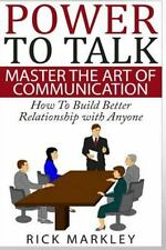 Power to Talk : Master the Art of Communication - How to Build Better...