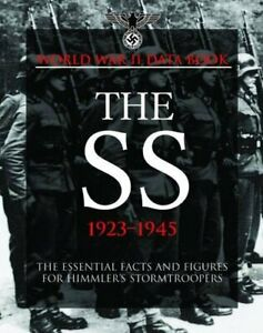 World War 2 : The SS 1923-45-THE ESSENTIAL FACTS AND FIGURES FOR HIMMLER'S..