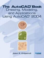 AutoCAD(R) Book: Drawing, Modeling and Applications Using AutoCAD 2004, The