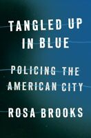 Tangled Up in Blue : Policing the American City, Hardcover by Brooks, Rosa, B...