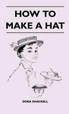 How to Make a Hat (Hardback or Cased Book)