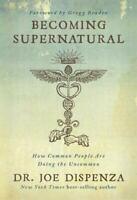 Becoming Supernatural: How Common People Are Doing the Uncommon by Dispenza, Dr