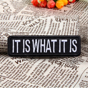 Black It Is What It Is Embroidered Sew On Iron On Patch Badge Fabric DIY Craft
