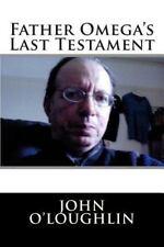 Father Omega's Last Testament by John O'Loughlin (2015, Paperback)