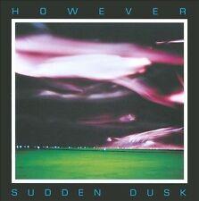 HOWEVER - SUDDEN DUSK NEW CD