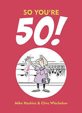 So You're 50!: The Age You Never Thought You'd Reach by Clive Whichelow, Mike Haskins (Hardback, 2013)