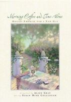 Morning Coffee and Time Alone : Bright Promise for a New Day Alice Gray