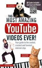 The Most Amazing YouTube Videos Ever!: Your Guide to the Coolest, Craziest and F