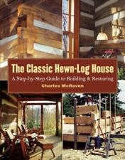 The Classic Hewn-Log House: A Step-by-Step Guide to Building and Restoring~NEW!