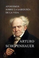 Aforismos Sobre la Sabidur?a de la Vida: By Schopenhauer, Arturo