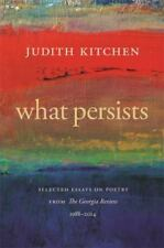 What Persists: Selected Essays on Poetry from the Georgia Review, 1988-2014 (Har