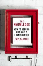 The Knowledge: How to Rebuild Our World from Scratch by Lewis Dartnell (Hardback