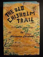 THE OLD CHISHOLM TRAIL by Alexander Chisholm, 1st/1st  Author SIGNED, NEAR FINE!