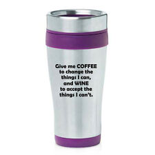 16 oz Travel Coffee Mug Give Me Coffee To Change The Things I Can And Wine