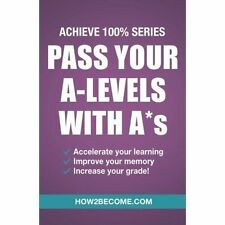 Pass Your A-Levels With As: (Achieve 100% Series) Revision/Study Guide (Revision