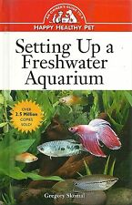 Happy Healthy Pet Ser.: Setting up a Freshwater Aquarium : An Owner's Guide t...