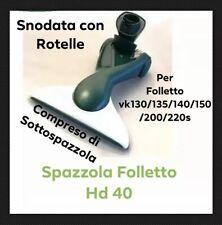 Spazzola Folletto HD40 per Aspirapolvere Vk130/131/135/136/140/150/200/220s .