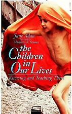 Children in Our Lives : Knowing and Teaching Them Paperback Jane Adan