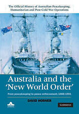 Australia and the New World Order: From Peacekeeping to Peace Enforcement by David Sanford Horner (Hardback, 2011)