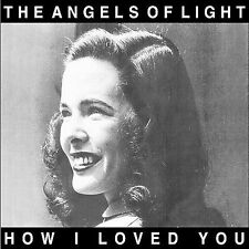Angels of Light: How I Loved You  (CD, Mar-2001, Young God)