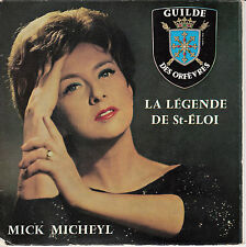 """45 T  SP  MICK MICHEYL """"LA LEGENDE DE ST ELOI (GUILDE DES ORFEVRES)"""
