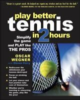 PLAY BETTER TENNIS IN TWO HOURS: Simplify the Game and Play Like the Pros (Int,