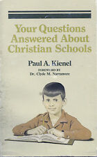 Your Questions Answered About Christian Schools, by Paul A. Kienel (1983)