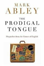 The Prodigal Tongue: Dispatches from the Future of English - Acceptable - Abley,