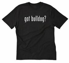 Got Bulldog? T-shirt Funny American English French Bulldog Dog Breed Shirt