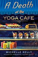 Amazing cozy Mystery! A Death at the Yoga Cafe: A Mystery by Michelle Kelly