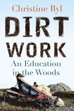 Dirt Work: An Education in the Woods, Byl, Christine, Good Condition, Book