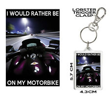 MOTORCYCLE KEYRING Can Be Personalised I Would Rather Be On My Motorbike