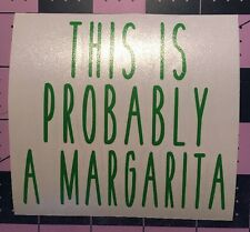 This Is Probably A Margarita Decal  For Your Yeti Rambler Tumbler, RTIC
