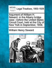 Argument of William H. Seward, in the Albany bridge case: before the United Stat