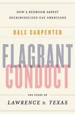 Flagrant Conduct: The Story of Lawrence V. Texas: How a Bedroom Arrest Decrimina