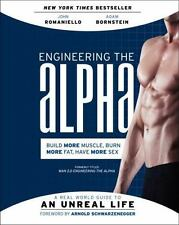 Engineering the Alpha: A Real World Guide to an Unreal Life: Build More Muscle.