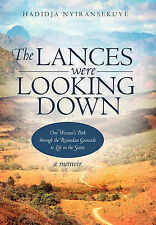 USED (VG) The Lances Were Looking Down: One Woman's Path Through the Rwandan Gen