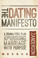 The Dating Manifesto : A Drama-Free Plan for Pursuing Marriage with Purpose...