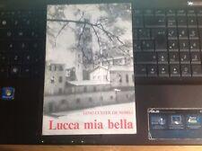 Gino Custer De Nobili Lucca mia bella. Poesie in dialetto lucchese