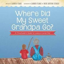 Where Did My Sweet Grandpa Go?: A Preschooler's Guide to Losing a Loved One (Pap