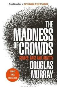 The Madness of Crowds by Douglas Murray (author)