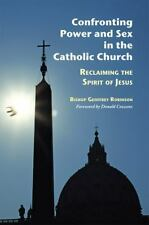 Confronting Power and Sex in the Catholic Church : Reclaiming the Spirit of Jes…