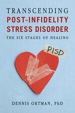 Transcending Post-infidelity Stress Disorder (PISD): The Six Stages of Healing