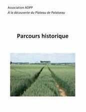 Parcours Historique by A La Decouverte Du Plateau De Palaisea (2014, Paperback)