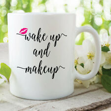 Wake Up And Makeup Ceramic Mug Gift For Wife Girlfriend Coffee Tea Cup WSDMUG470