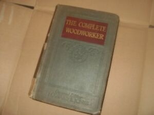The Complete Woodworker - Edited By Bernard E Jones - 1919 - As Photo's