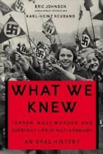 What We Knew: Terror, Mass Murder, and Everyday Life in Nazi Germany Johnson, Er