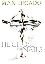 He Chose the Nails : What God Did to Win Your Heart by Max Lucado (2000, Hardco…
