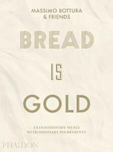 BREAD IS GOLD - BOTTURA, MASSIMO - NEW HARDCOVER
